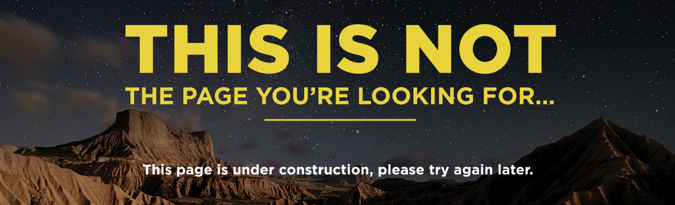 Text reads: This is not the page you're looking for...This page is under construction, please try again later.