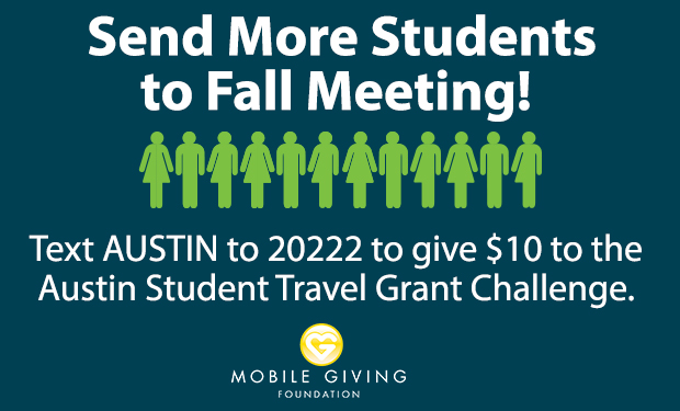 Text AUSTIN to 20222 to donate $10 to the AGU Austin Endowment for Student Travel. Message & data rates may apply. Visit www.agu.org/austin to learn more.